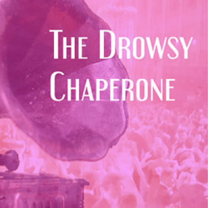 Drowsy Chaperone, presented by Stage 62. Thursday - Saturday, July 16-18 & 23-25 at 8 pm, Sunday ,July 19 & 26 at 2 pm.